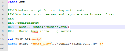 "Machine generated alternative text: @echo off 3 REM Windows script for running unit tests 4 REM You have to run server and capture some browser first S REM 6 REM Requirements: 7 REM - NodeJS (http://nodeis.org/) 8 REM — Karma (ppi install —g karma) 10 set BASE DIR=%'-dpO 11 karma start ""%BASE ÐIR%\. .\config\karma.conf.js"" %*"